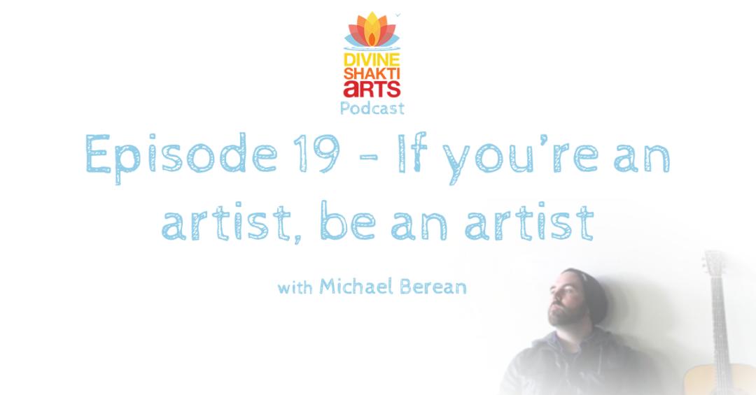 DSA 019: If your an artist, be an artist, with Michael Berean