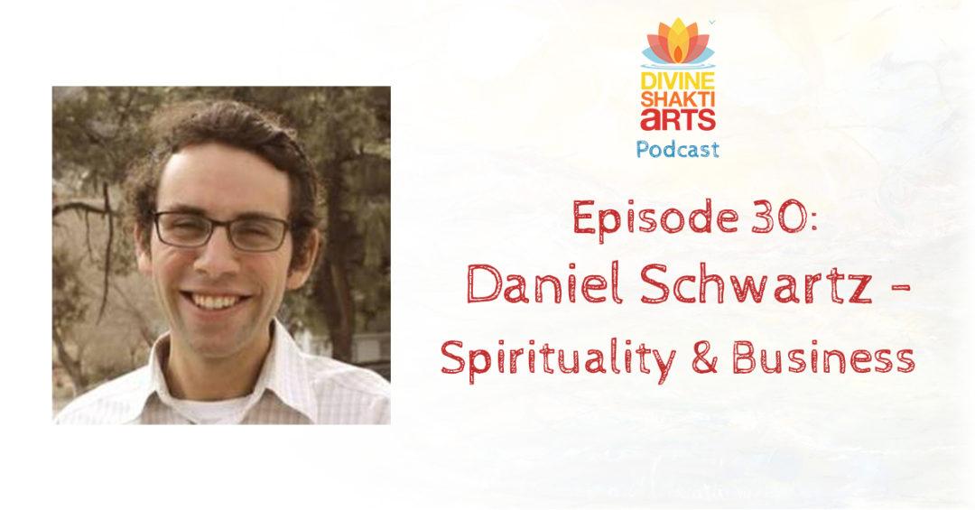 DSA 030 – Daniel Schwartz: Business and Spirituality