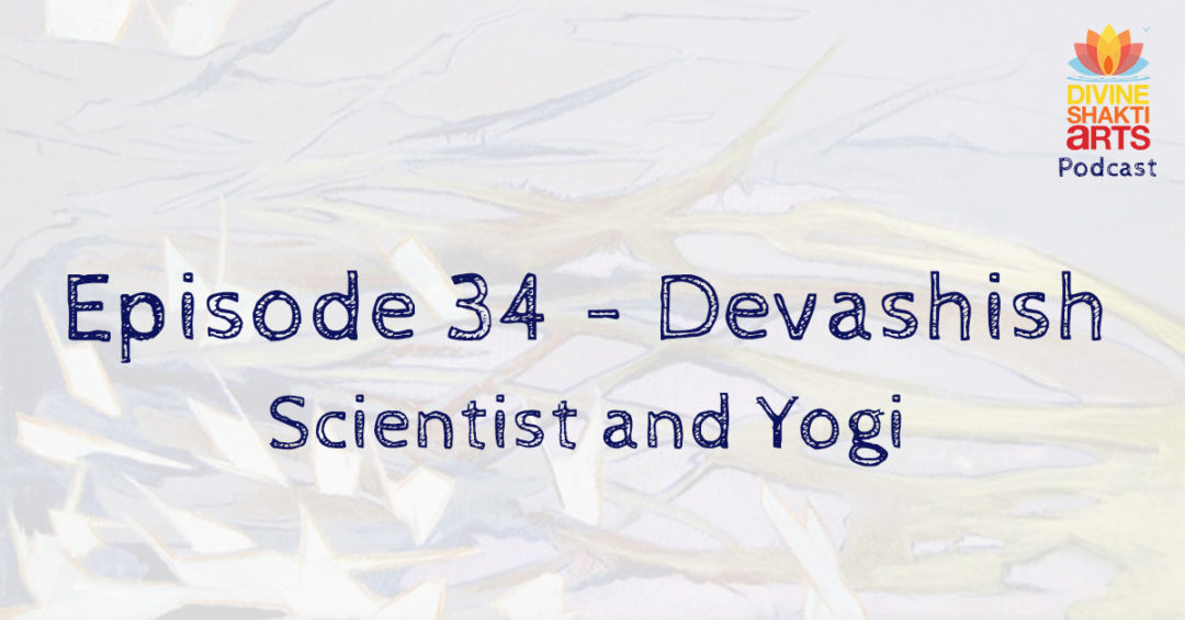 DSA 34: Devashish – Yogi and Scientist