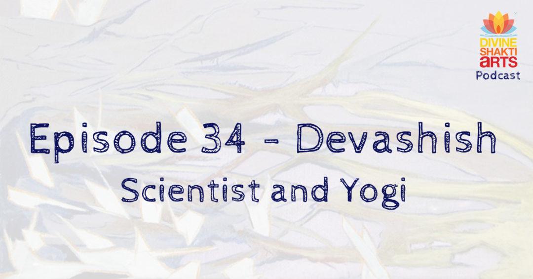DSA 34: Devashish – Yogi and Scientist