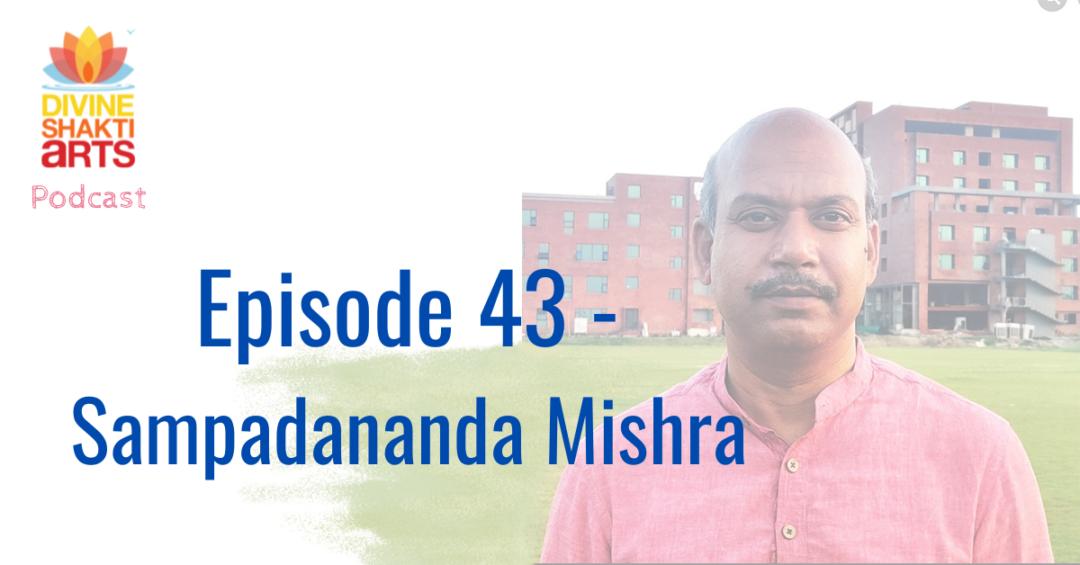 Episode 43 – Sampadananda Mishra